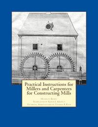 bokomslag Practical Instructions for Millers and Carpenters for Constructing Mills