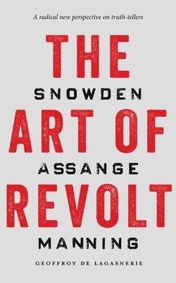 bokomslag The Art of Revolt: Snowden, Assange, Manning