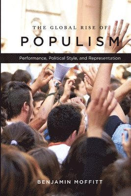 bokomslag The Global Rise of Populism: Performance, Political Style, and Representation
