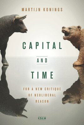 bokomslag Capital and Time: For a New Critique of Neoliberal Reason