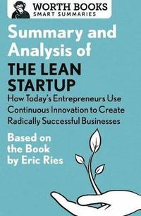bokomslag Summary and Analysis of the Lean Startup: How Today's Entrepreneurs Use Continuous Innovation to Create Radically Successful Businesses