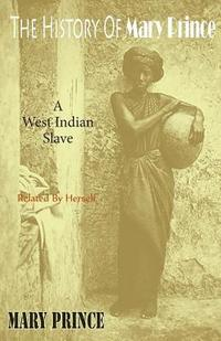 bokomslag The History of Mary Prince: A West Indian Slave - Related by Herself