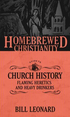 bokomslag Homebrewed christianity guide to church history - flaming heretics and heav