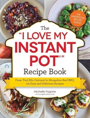 bokomslag I love my instant pot recipe book - from trail mix oatmeal to mongolian bee