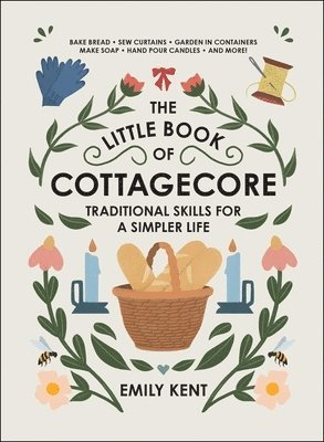 bokomslag The Little Book of Cottagecore: Traditional Skills for a Simpler Life