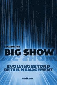 bokomslag Leading the Big Show: Evolving Beyond Retail Management