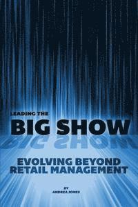 Leading the Big Show: Evolving Beyond Retail Management 1