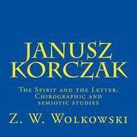 bokomslag Janusz Korczak: The Spirit and the Letter, Chirographic and semiotic studies