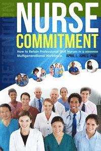 bokomslag Nurse Commitment: How to Retain Professional Staff Nurses in a Multigenerational Workforce