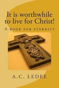 bokomslag It is worthwhile to live for Christ!: A book for eternity