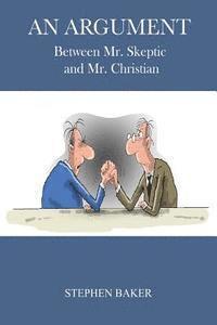bokomslag An Argument: Between Mr. Skeptic and Mr. Christian