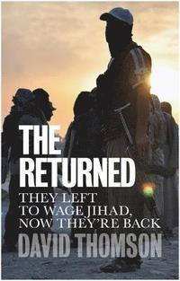bokomslag TheReturned: They Left to Wage Jihad, Now They're Back