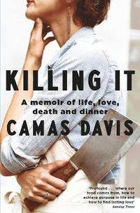bokomslag Killing It: A Memoir of Love, Life, Death and Dinner