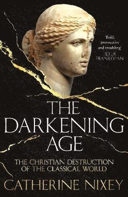 bokomslag The Darkening Age: The Christian Destruction of the Classical World