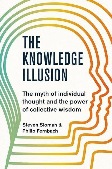 bokomslag The Knowledge Illusion: The myth of individual thought and the power of collective wisdom