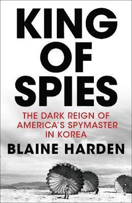 bokomslag King of Spies: The Dark Reign of America's spymaster in Korea