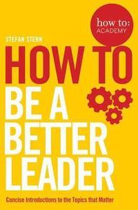 bokomslag How to: Be a Better Leader