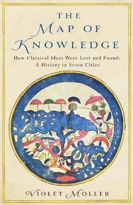bokomslag The Map of Knowledge: How Classical Ideas Were Lost and Found: A History in Seven Cities