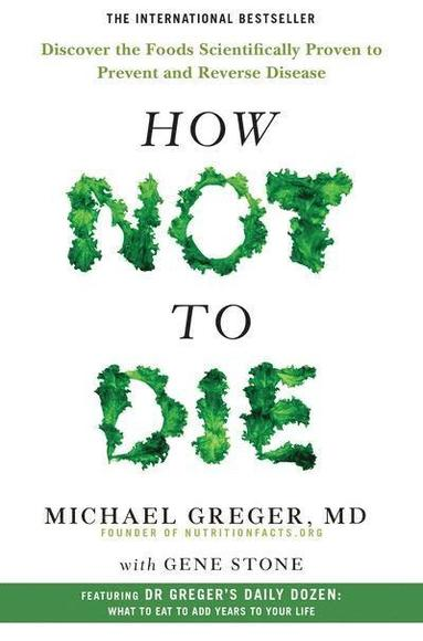 bokomslag How Not To Die: Discover the foods scientifically proven to prevent and reverse disease
