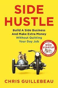 bokomslag Side Hustle: Build a Side Business and Make Extra Money - Without Quitting Your Day Job