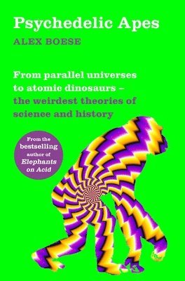 bokomslag Psychedelic Apes: From parallel universes to atomic dinosaurs - the weirdest theories of science and history