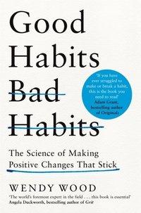 bokomslag Good Habits, Bad Habits: The Science of Making Positive Changes That Stick