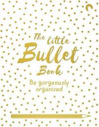 bokomslag Little bullet book - be gorgeously organized