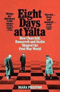 bokomslag Eight Days at Yalta: How Churchill, Roosevelt and Stalin Shaped the Post-War World