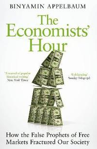 bokomslag The Economists' Hour: How the False Prophets of Free Markets Fractured Our Society