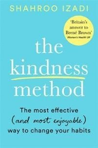 bokomslag The Kindness Method: The Highly Effective (and most enjoyable) Way to Change Your Habits