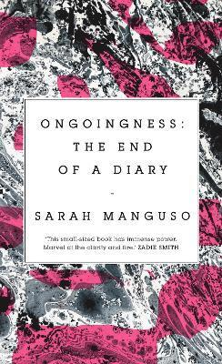 bokomslag Ongoingness: the End of a Diary