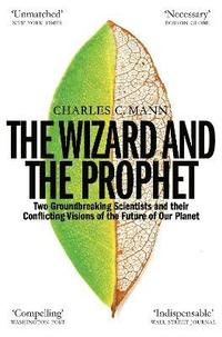 bokomslag The Wizard and the Prophet: Science and the Future of Our Planet