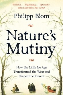 bokomslag Nature's Mutiny: How the Little Ice Age Transformed the West and Shaped the Present