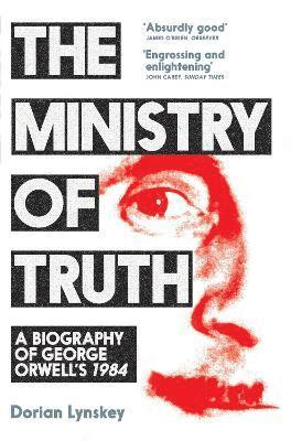 bokomslag The Ministry of Truth: A Biography of George Orwell's 1984