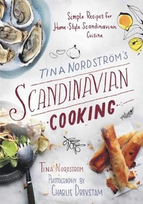 bokomslag Tina Nordstrom's Scandinavian Cooking: Simple Recipes for Home-Style Scandinavian Cuisine