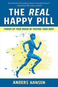 bokomslag The Real Happy Pill: Power Up Your Brain by Moving Your Body