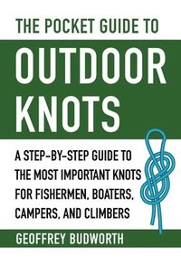 bokomslag The Pocket Guide to Outdoor Knots: A Step-By-Step Guide to the Most Important Knots for Fishermen, Boaters, and Climbers