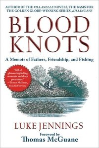 bokomslag Blood Knots: A Memoir of Fathers, Friendship, and Fishing