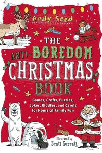 bokomslag The Anti-Boredom Christmas Book: Games, Crafts, Puzzles, Jokes, Riddles, and Carols for Hours of Family Fun