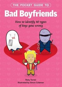 bokomslag The Pocket Guide to Bad Boyfriends: How to Identify 40 Types of Boys Gone Wrong