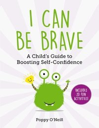 bokomslag I Can Be Brave, 4: A Child's Guide to Boosting Self-Confidence
