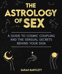 bokomslag Astrology of Sex: A Guide to Cosmic Coupling and the Sensual Secrets Behind Your Sign