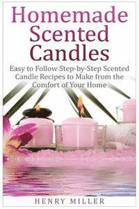 bokomslag Homemade Scented Candles: Easy to Follow Step-by-Step Scented Candle and Diffuser Recipes to Make from the Comfort of Your Home