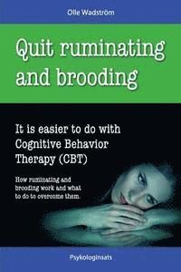 bokomslag Quit Ruminating and Brooding: It is easier to do with Cognitive Behavior Therapy (CBT)