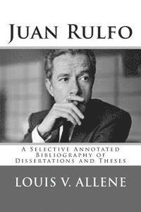 Juan Rulfo: A Selective Annotated Bibliography of Dissertations and Theses 1