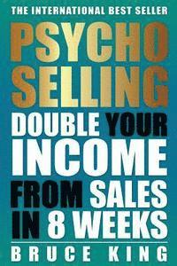 bokomslag Psycho-Selling: Double Your Income from Sales in 8 Weeks