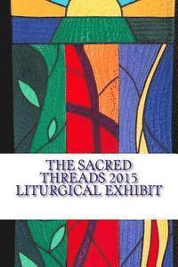bokomslag The Sacred Threads 2015 Liturgical Exhibit: A Special Exhibit with Floris United Methodist Church
