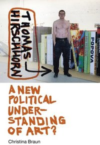 bokomslag Thomas Hirschhorn - A New Political Understanding of Art?