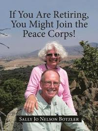 bokomslag If You Are Retiring, You Might Join the Peace Corps!