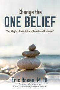 bokomslag Change the One Belief: The Magic of Mental and Emotional Release
